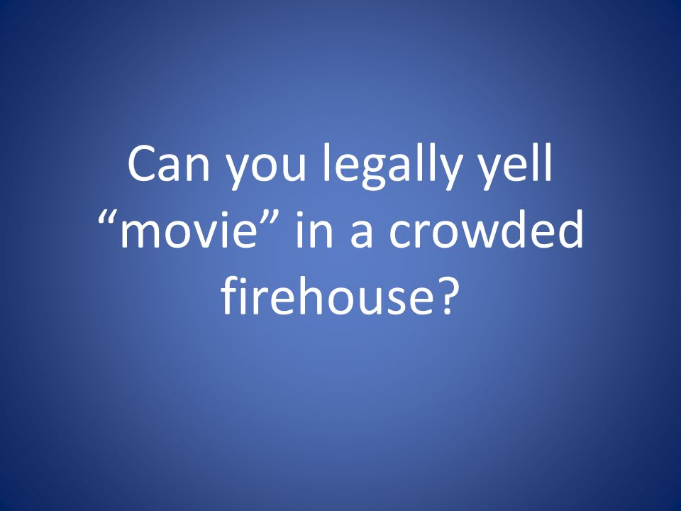 Can you legally yell movie in a crowded firehouse