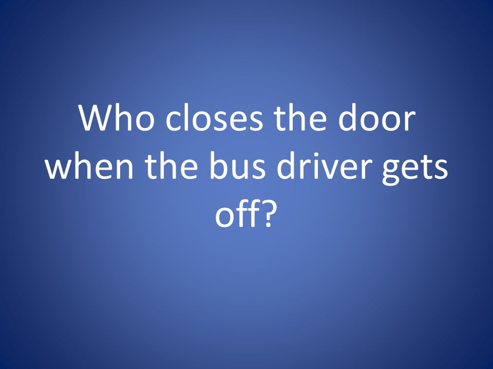 Who closes the door when the bus driver gets off