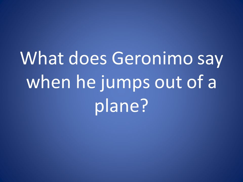 What does Geronimo say when he jumps out of a plane