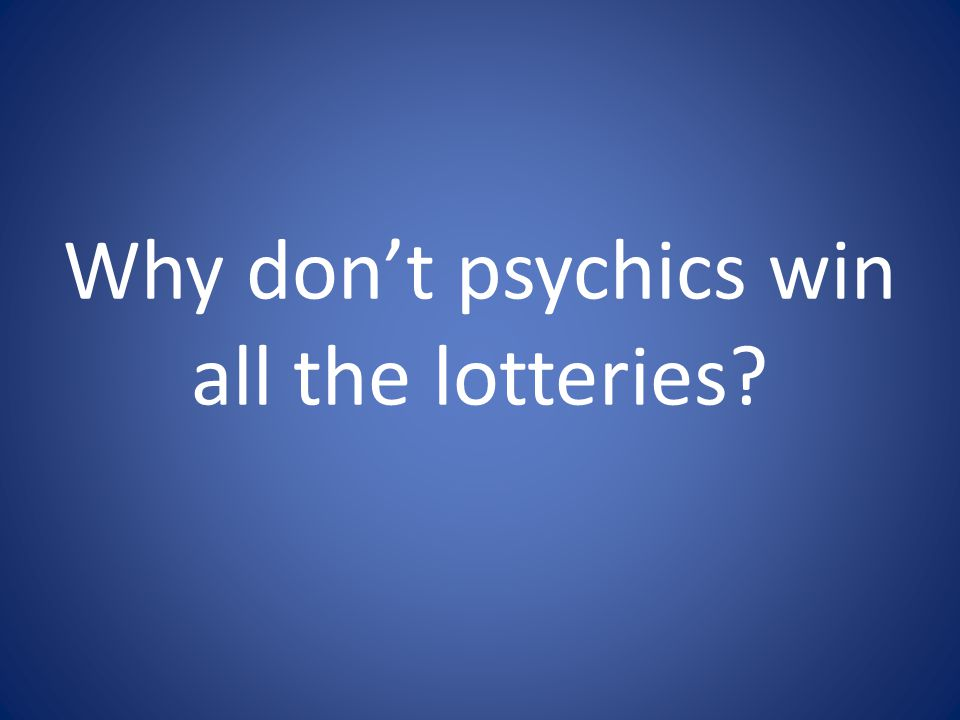 Why don't psychics win all the lotteries