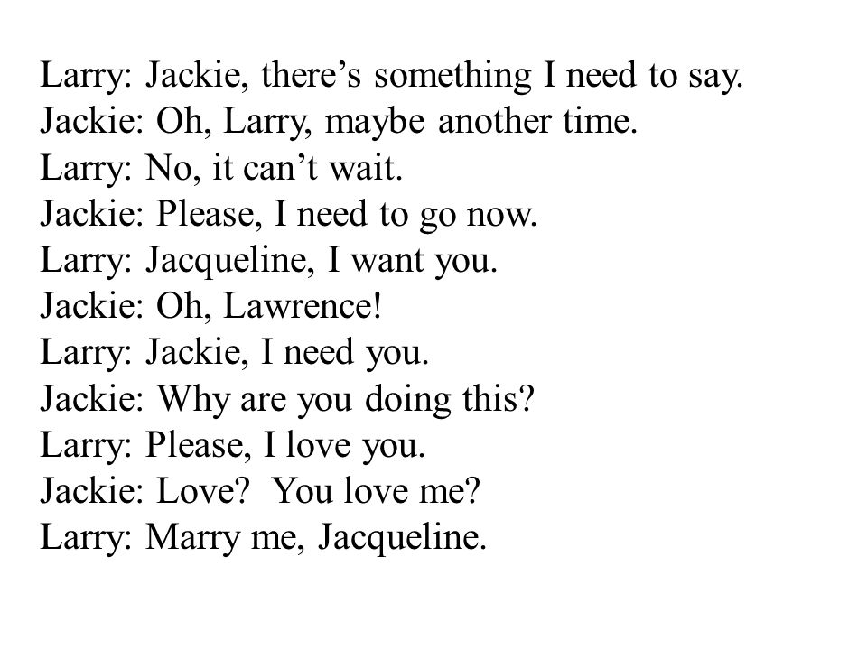 Larry: Jackie, there's something I need to say.