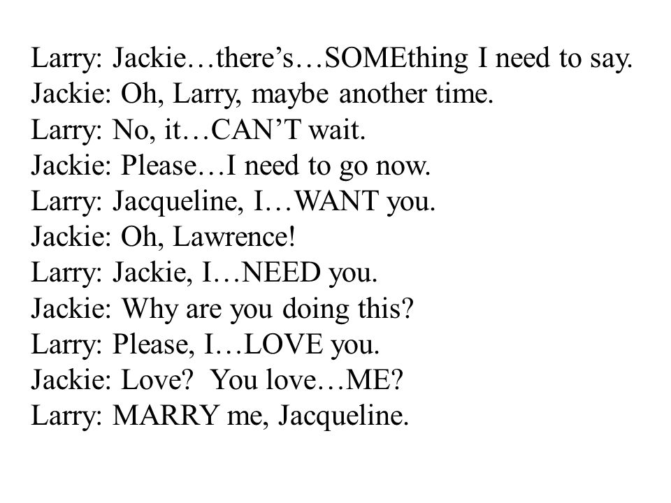 Larry: Jackie…there's…SOMEthing I need to say.