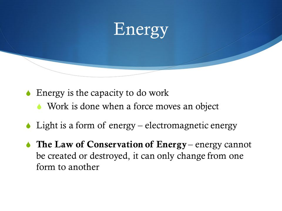 Energy Energy is the capacity to do work