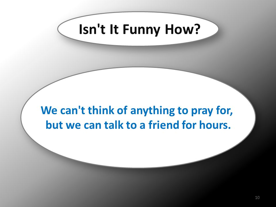 Isn t It Funny How We can t think of anything to pray for,