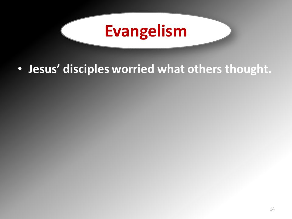 Evangelism Jesus' disciples worried what others thought.