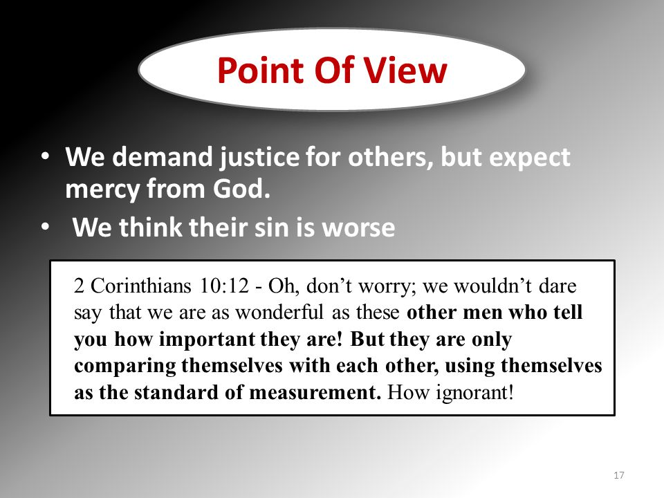 Point Of View We demand justice for others, but expect mercy from God.