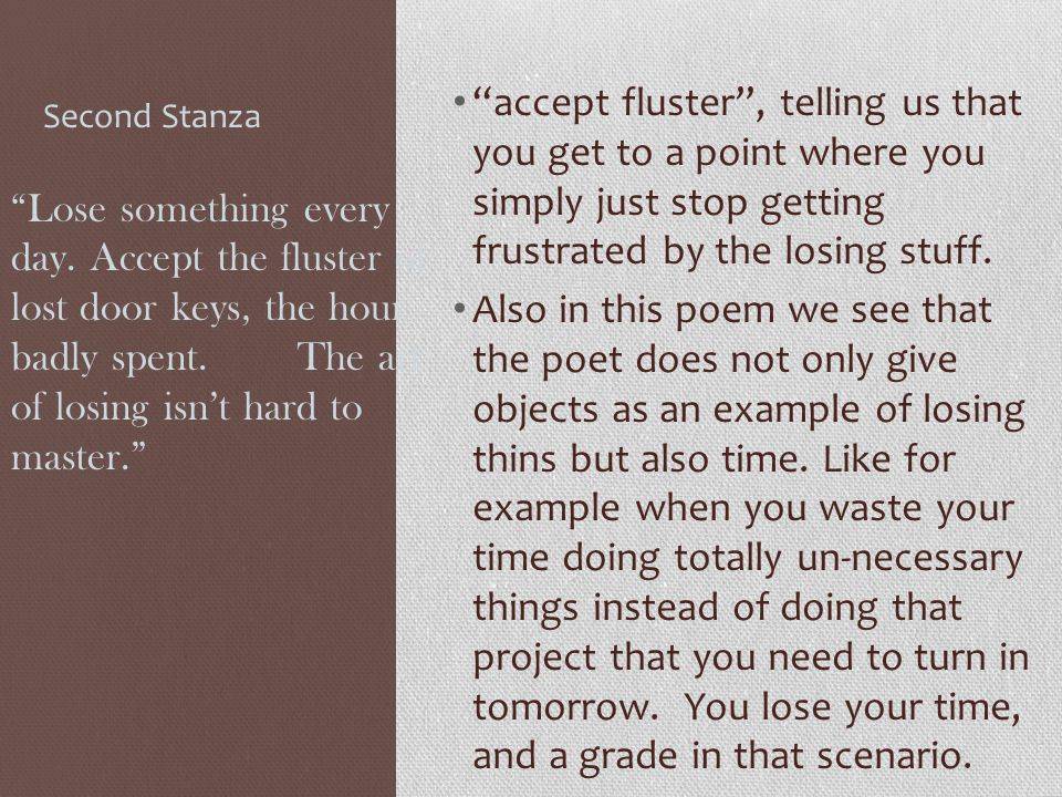 Second Stanza accept fluster , telling us that you get to a point where you simply just stop getting frustrated by the losing stuff.
