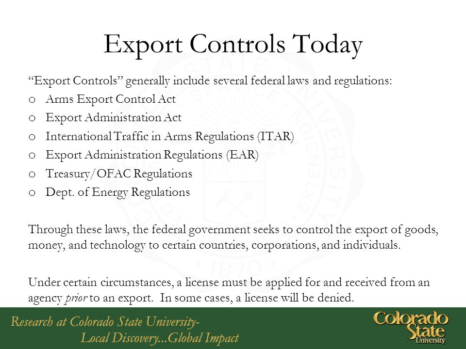 Export Controls Today Export Controls generally include several federal laws and regulations: Arms Export Control Act.