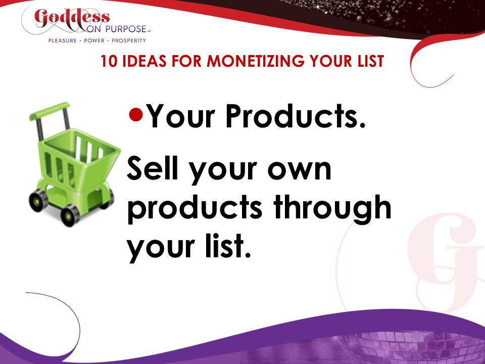 10 IDEAS FOR MONETIZING YOUR LIST
