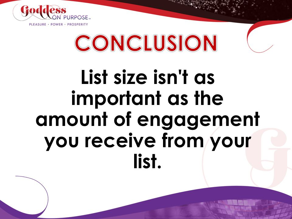 CONCLUSION List size isn t as important as the amount of engagement you receive from your list.