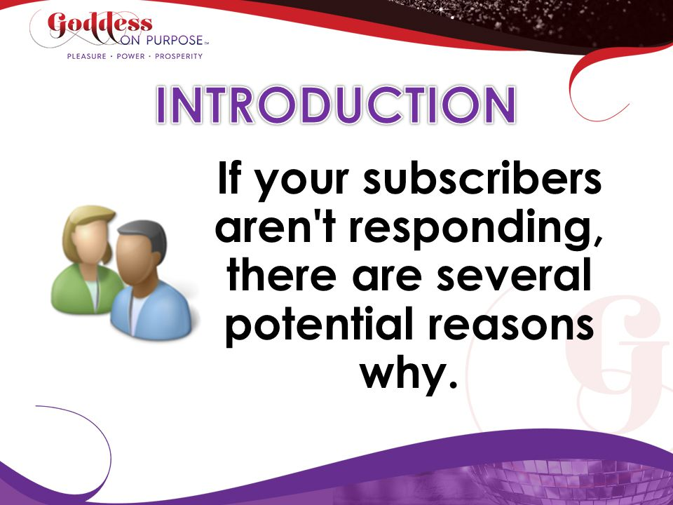 INTRODUCTION If your subscribers aren t responding, there are several potential reasons why.