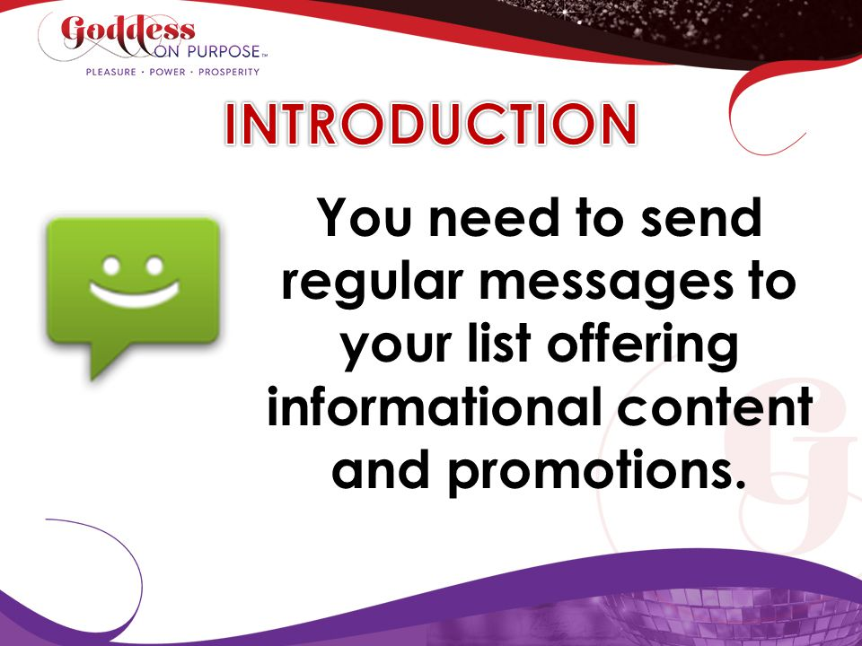 INTRODUCTION You need to send regular messages to your list offering informational content and promotions.