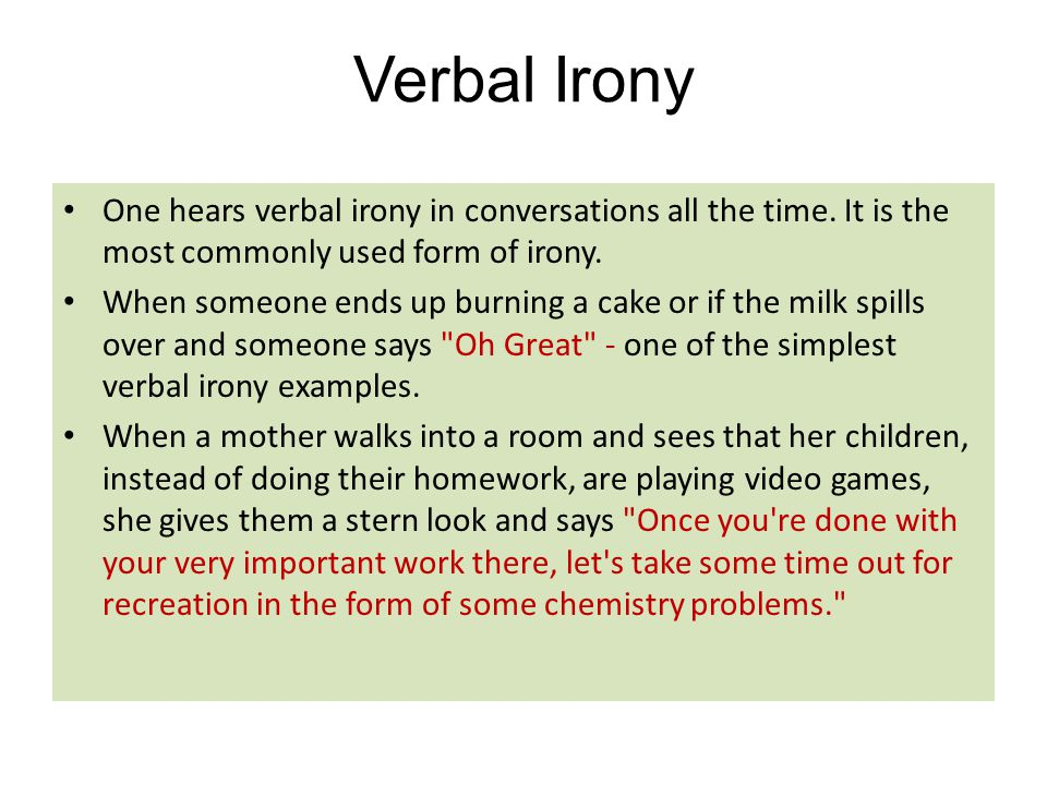 Verbal Irony One hears verbal irony in conversations all the time. It is the most commonly used form of irony.