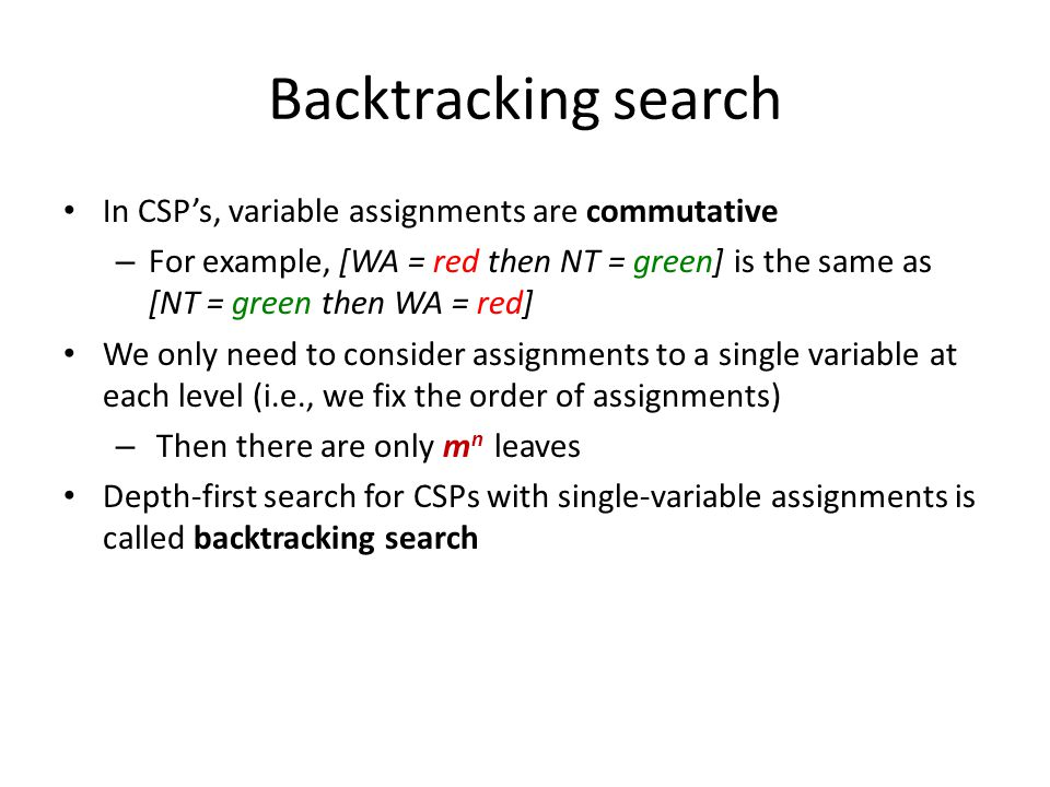 Backtracking search In CSP's, variable assignments are commutative