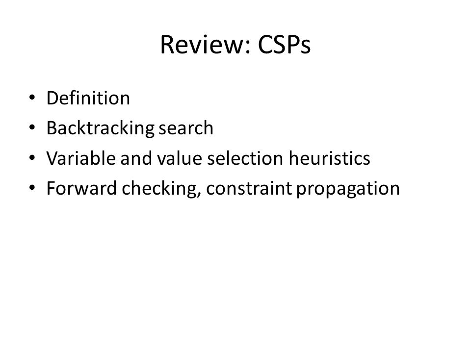 Review: CSPs Definition Backtracking search