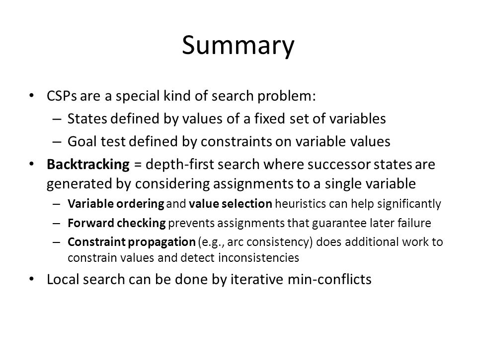 Summary CSPs are a special kind of search problem: