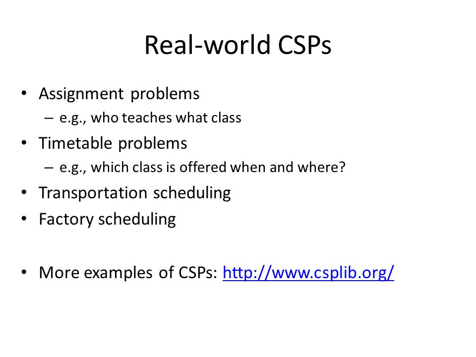 Real-world CSPs Assignment problems Timetable problems