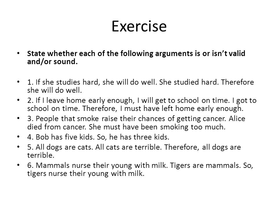 Exercise State whether each of the following arguments is or isn't valid and/or sound.