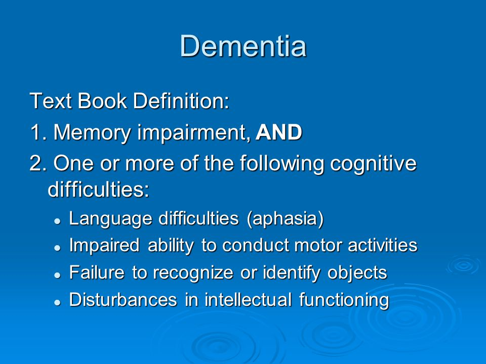 Dementia Text Book Definition: 1. Memory impairment, AND