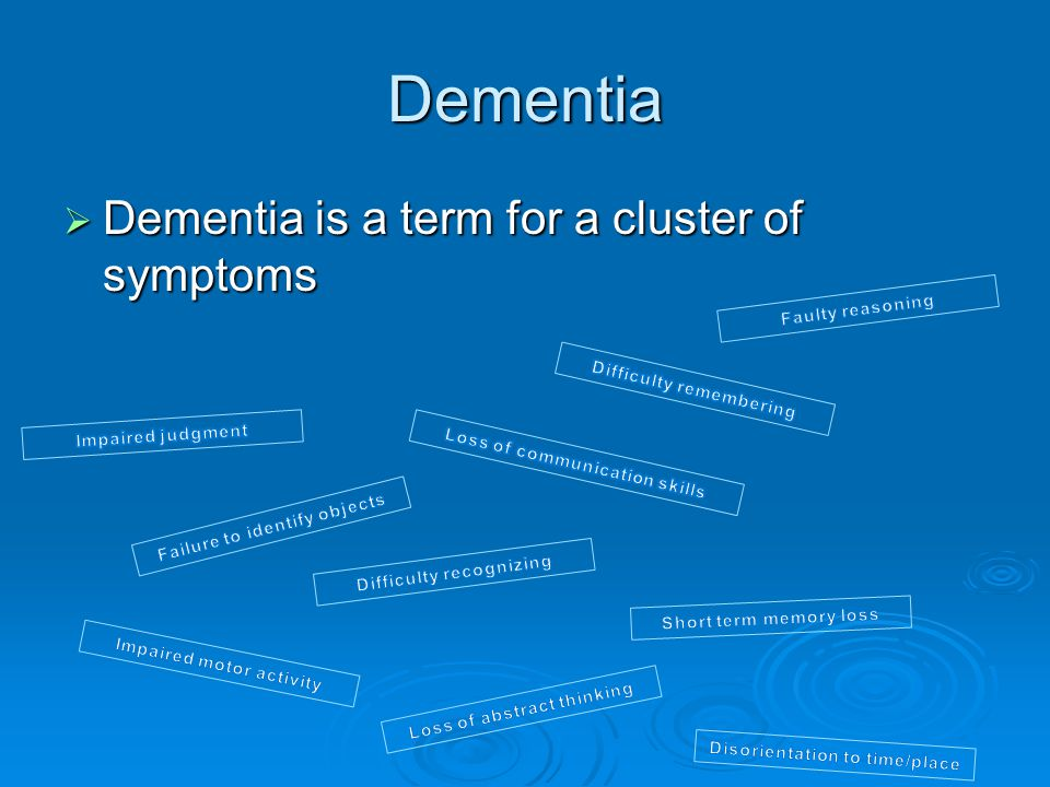Dementia Dementia is a term for a cluster of symptoms Faulty reasoning