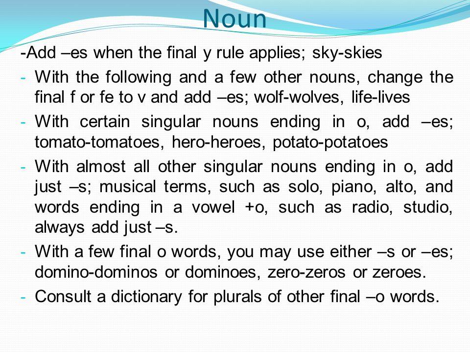 Noun -Add –es when the final y rule applies; sky-skies