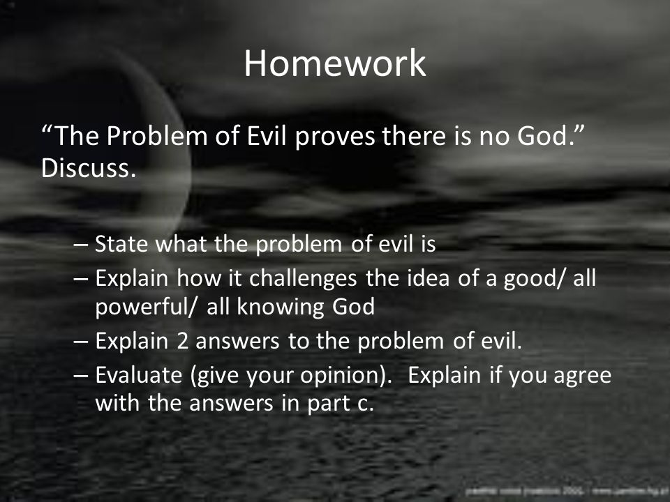 Homework The Problem of Evil proves there is no God. Discuss.