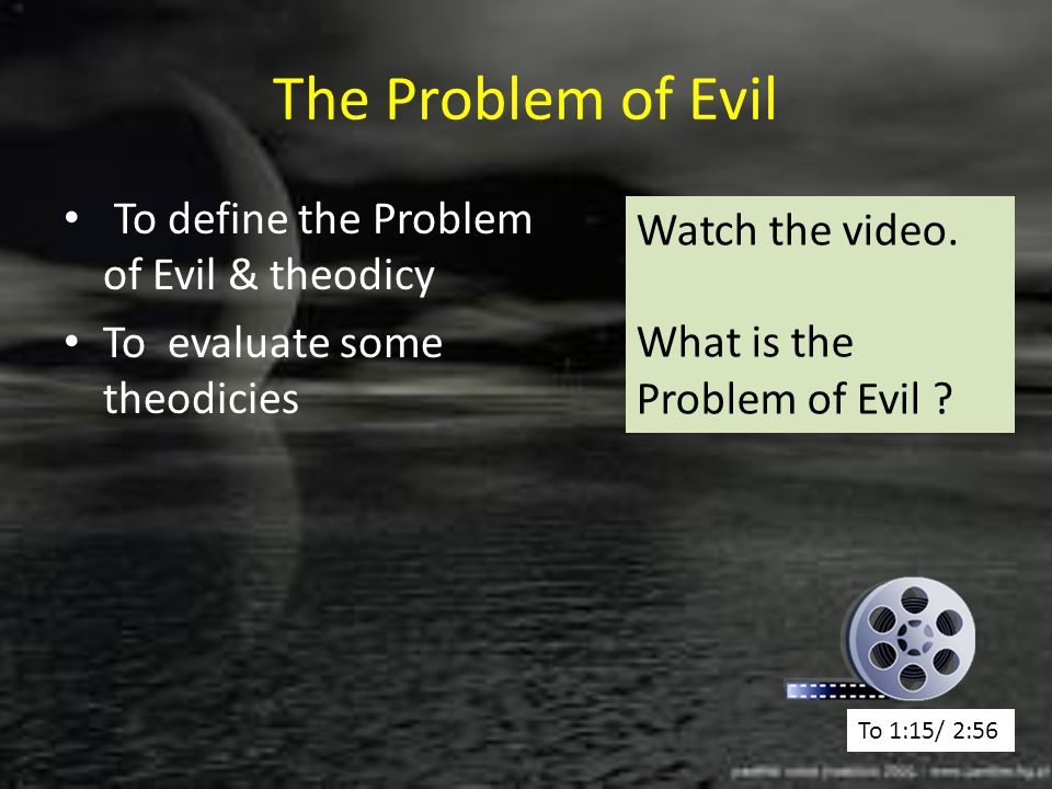 The Problem of Evil To define the Problem of Evil & theodicy