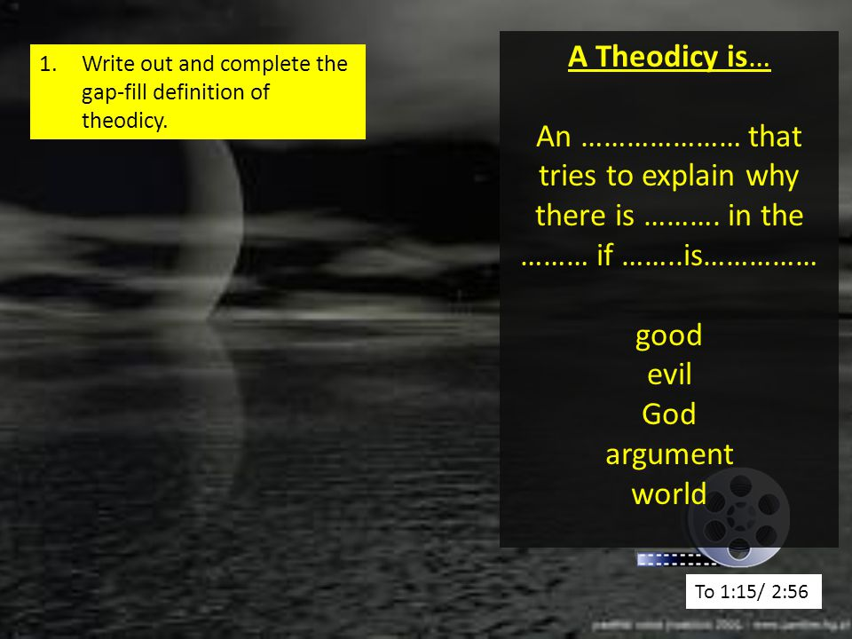 A Theodicy is… An ………………… that tries to explain why there is ………. in the ……… if ……..is…………… good. evil.