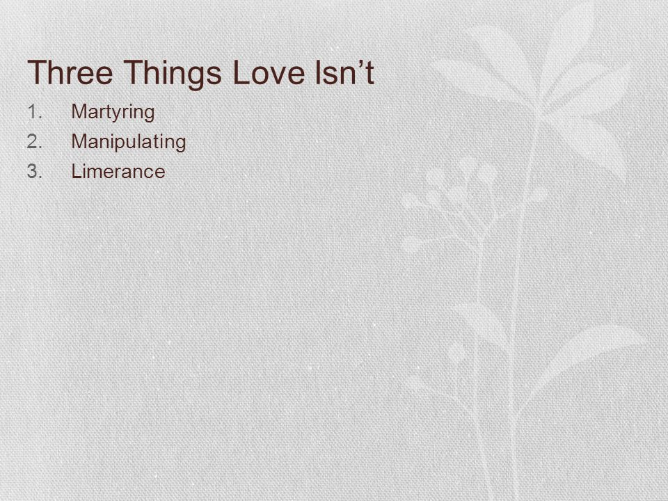 Three Things Love Isn't