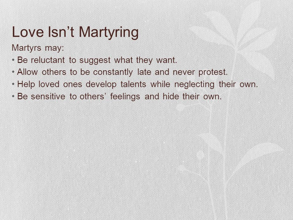 Love Isn't Martyring Martyrs may: