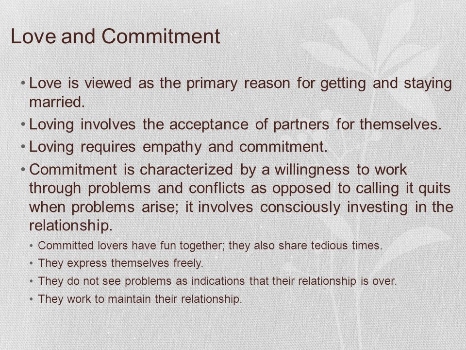Love and Commitment Love is viewed as the primary reason for getting and staying married.