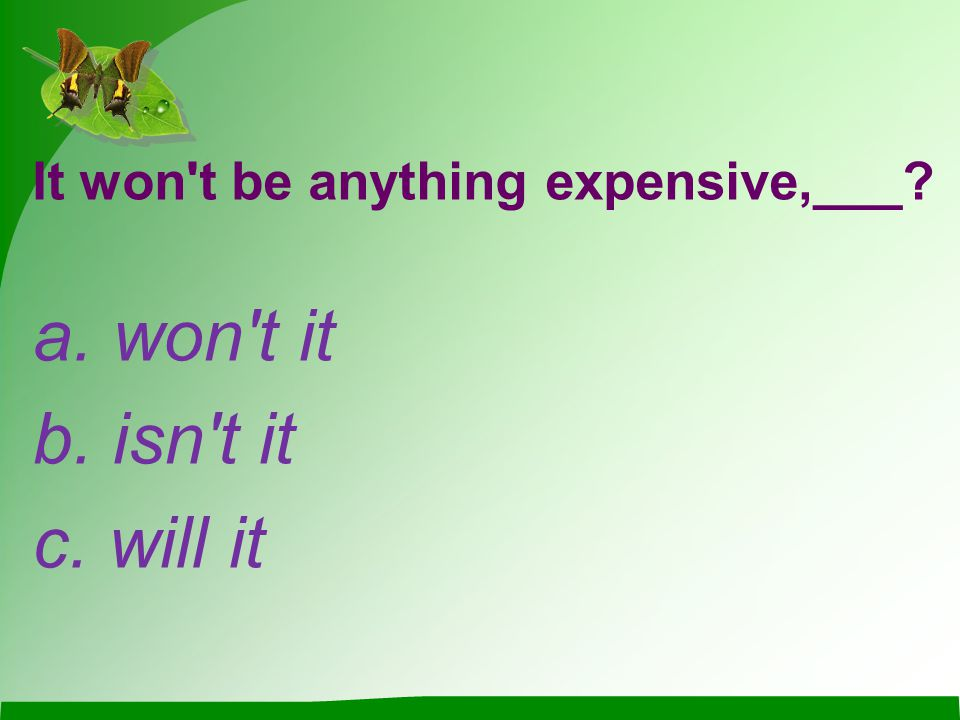 It won t be anything expensive,___