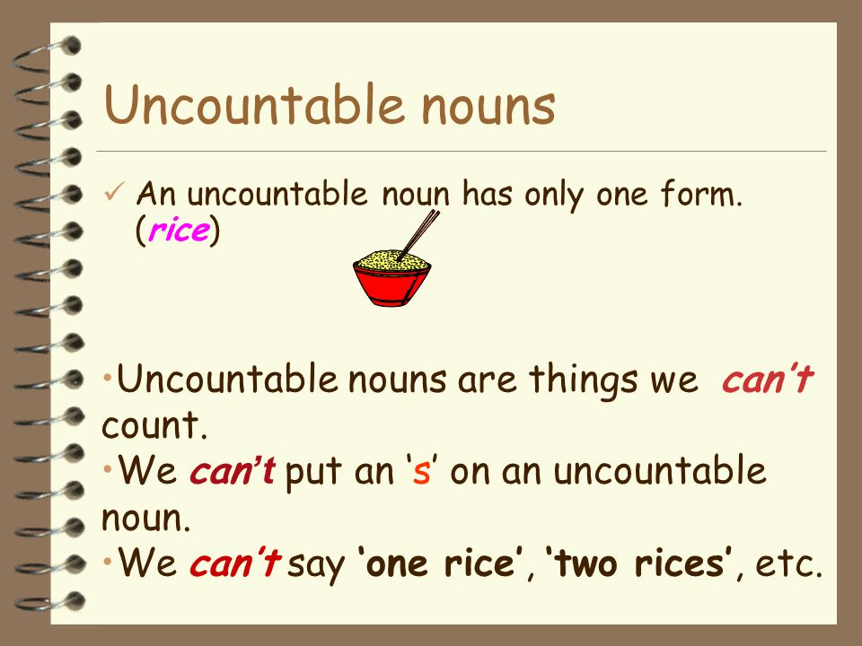 Uncountable nouns Uncountable nouns are things we can't count.