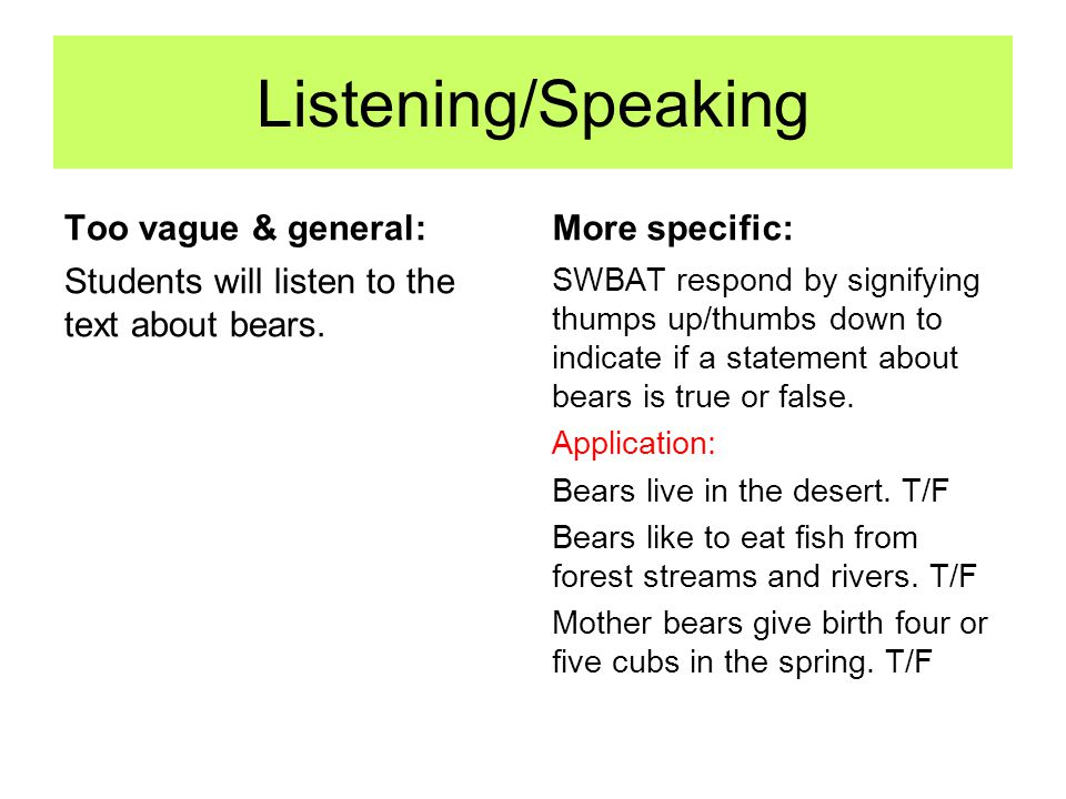 Listening/Speaking Too vague & general: More specific: