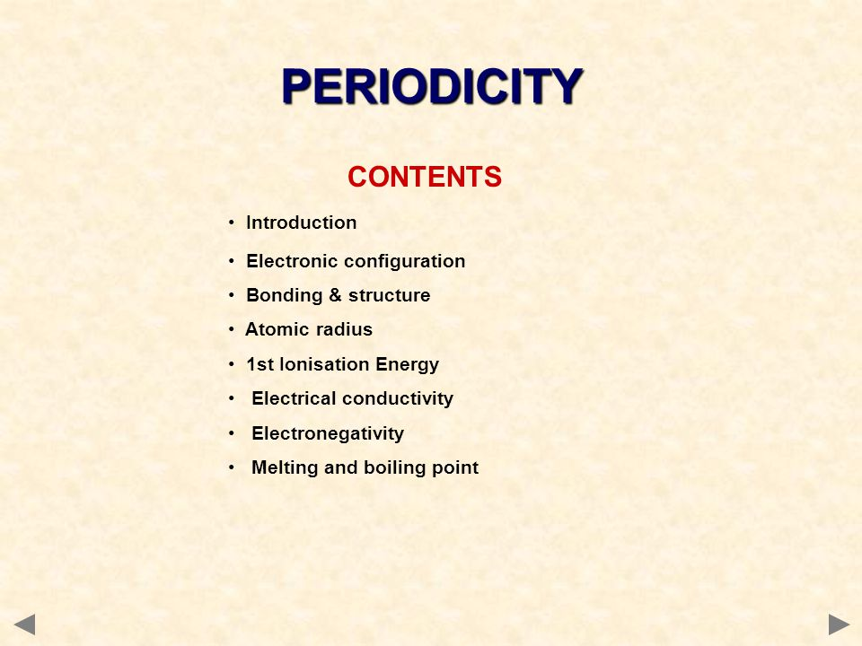 PERIODICITY CONTENTS Introduction Electronic configuration