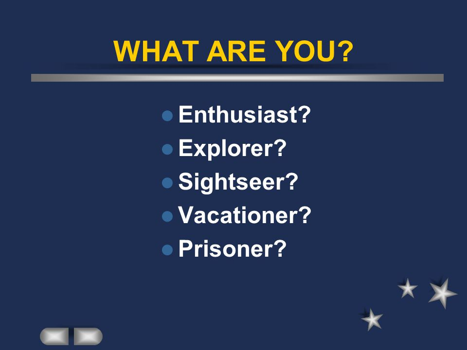 WHAT ARE YOU Enthusiast Explorer Sightseer Vacationer Prisoner