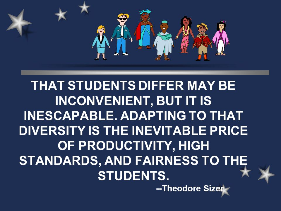 THAT STUDENTS DIFFER MAY BE INCONVENIENT, BUT IT IS INESCAPABLE