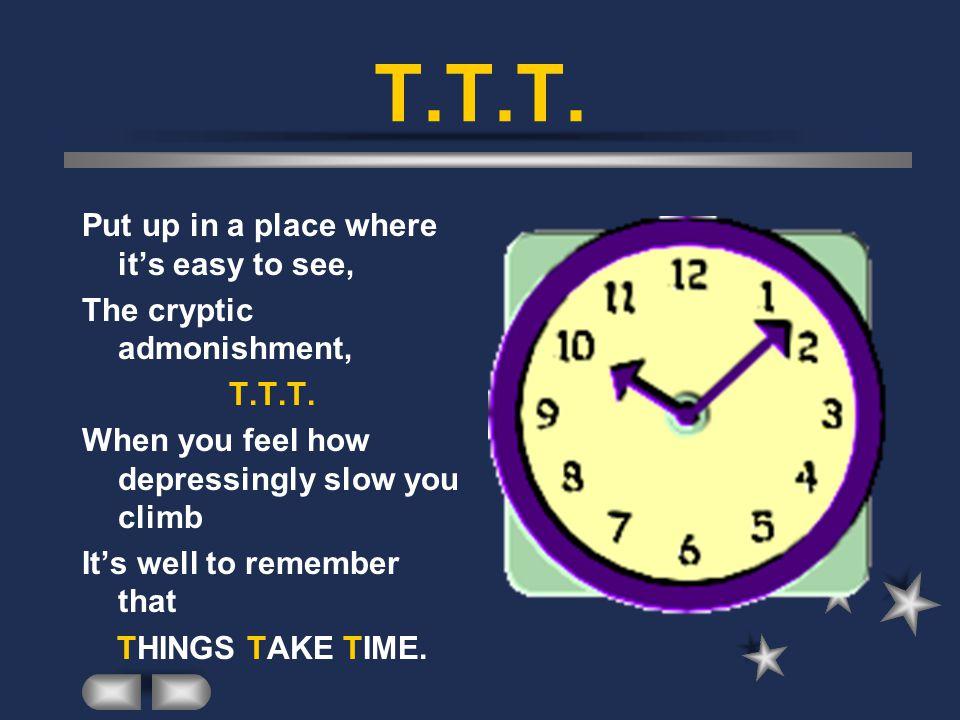 T.T.T. Put up in a place where it's easy to see,