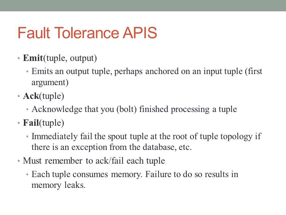 Fault Tolerance APIS Emit(tuple, output) Ack(tuple) Fail(tuple)