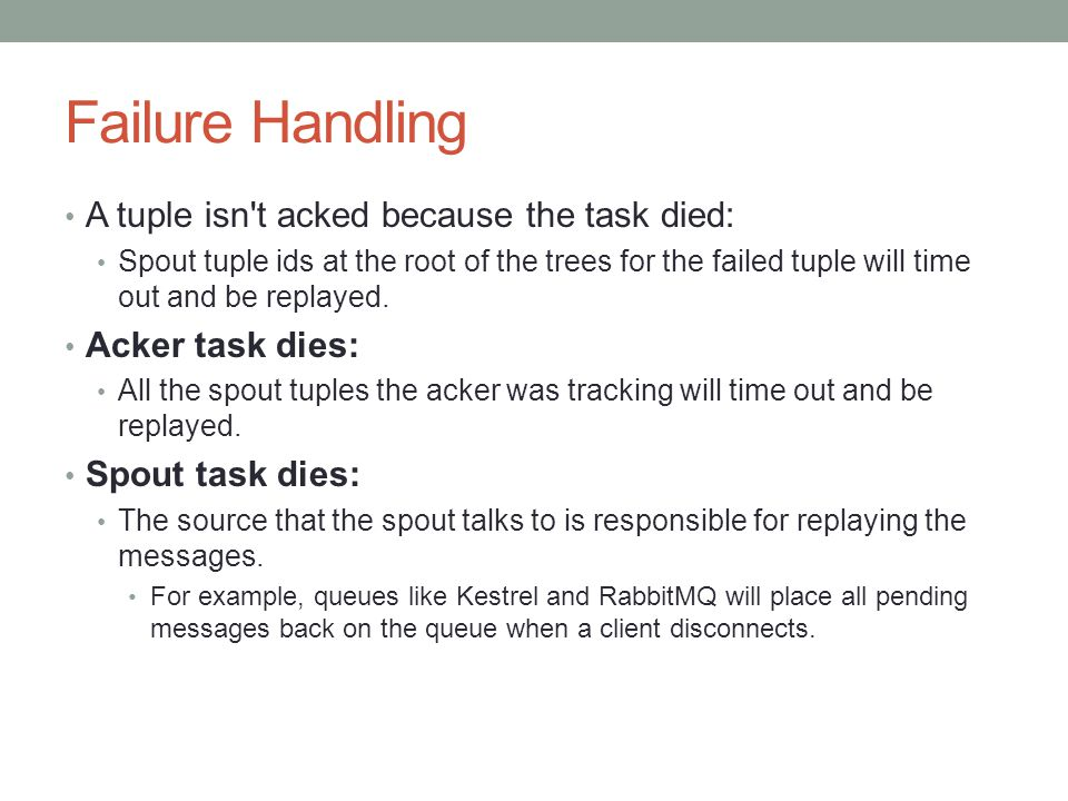 Failure Handling A tuple isn t acked because the task died: