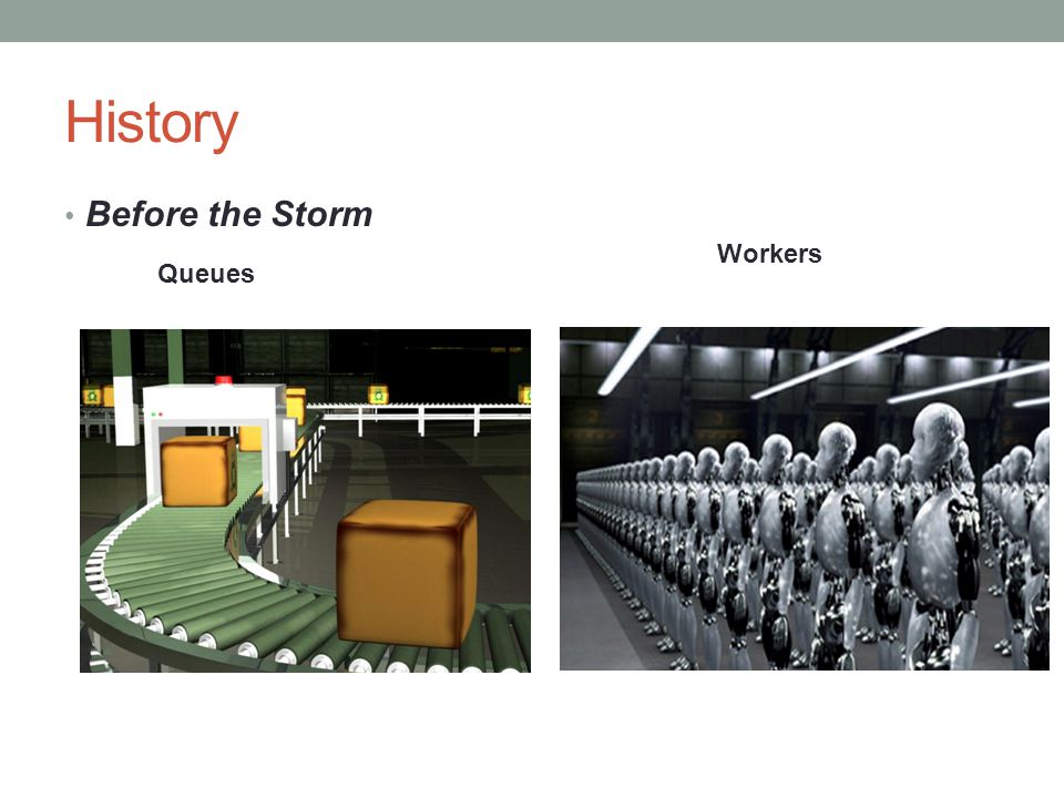 History Before the Storm Workers Queues