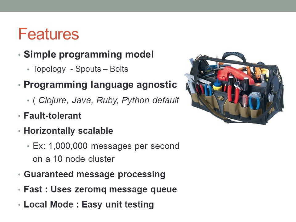 Features Simple programming model Programming language agnostic