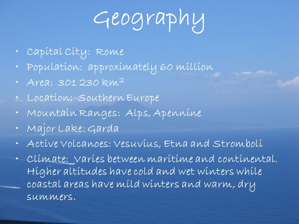 Geography Capital City: Rome Population: approximately 60 million