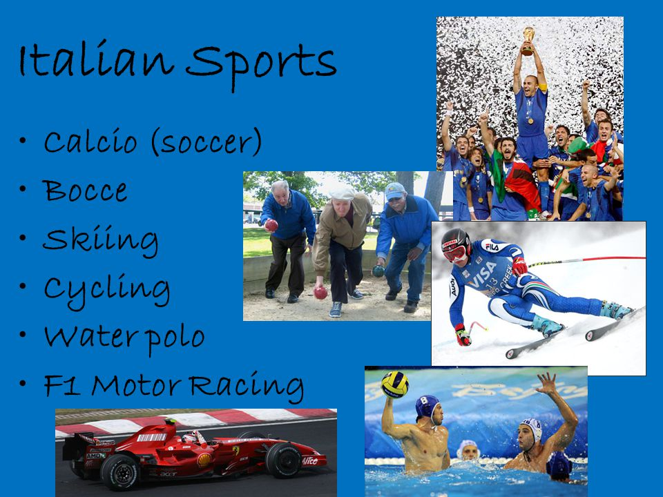 Italian Sports Calcio (soccer) Bocce Skiing Cycling Water polo