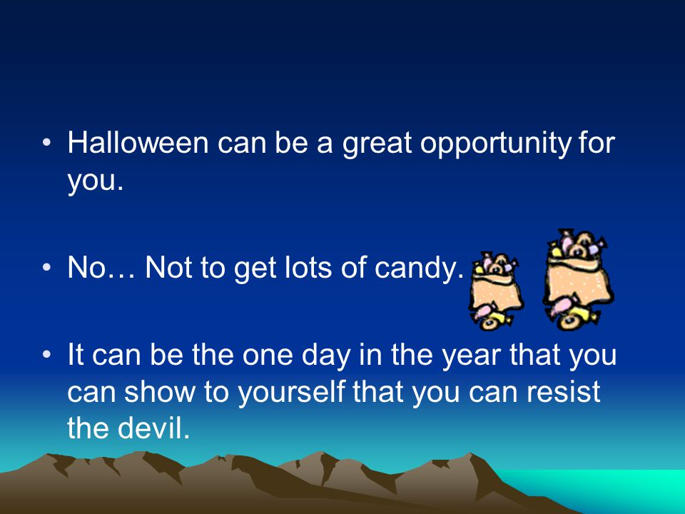 Halloween can be a great opportunity for you.