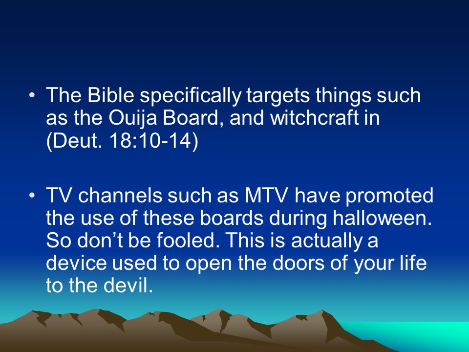 The Bible specifically targets things such as the Ouija Board, and witchcraft in (Deut. 18:10-14)