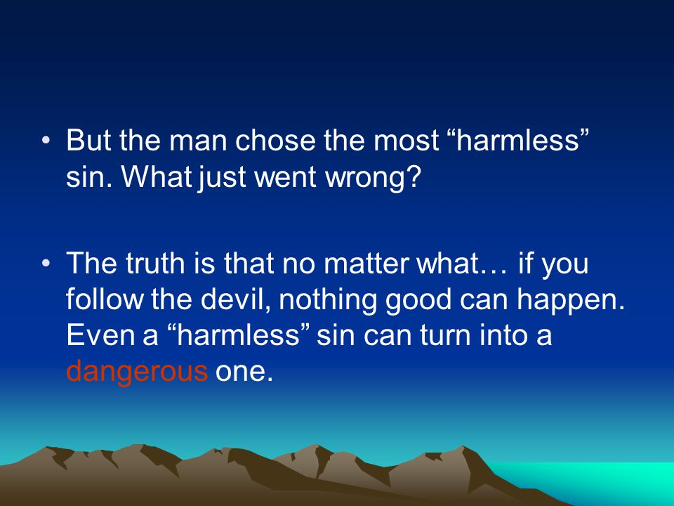 But the man chose the most harmless sin. What just went wrong