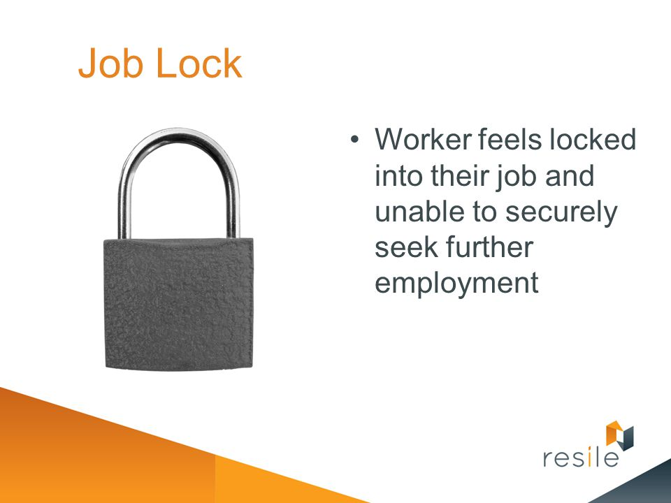 Job Lock Worker feels locked into their job and unable to securely seek further employment. What is Job lock