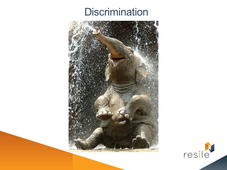 Discrimination You can't be seen to discriminate.