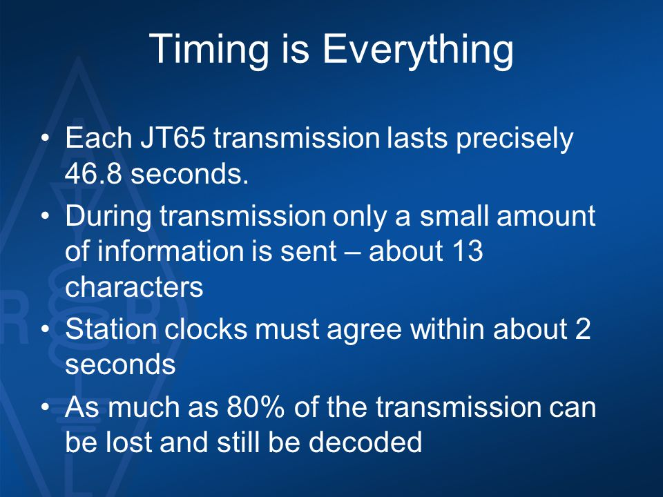 Timing is Everything Each JT65 transmission lasts precisely 46.8 seconds.